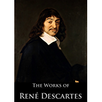 The Works of Rene Descartes: Discourse On Method, The Meditations, On The First Philosophy, The Principles of Philosophy (4 Books With Active Table of Contents)