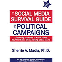 The Social Media Survival Guide for Political Campaigns: Everything You Need to Know to Get Your Candidate Elected Using Social Media (English Edition)