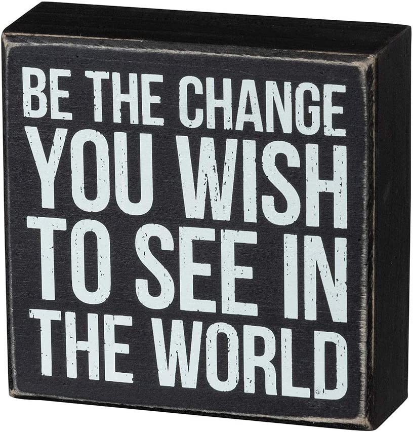 Primitives by Kathy Box Sign - Be The Change, 5x5 inches, Black, White