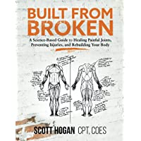 Built from Broken: A Science-Based Guide to Healing Painful Joints, Preventing Injuries, and Rebuilding Your Body