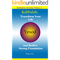 Kabbalah: Transform Your Life and Build a Strong Foundation (Kabbalistic Alchemy Book 2) (English Edition)