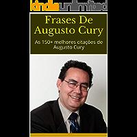 Frases De Augusto Cury: As 150+ melhores citações de Augusto Cury