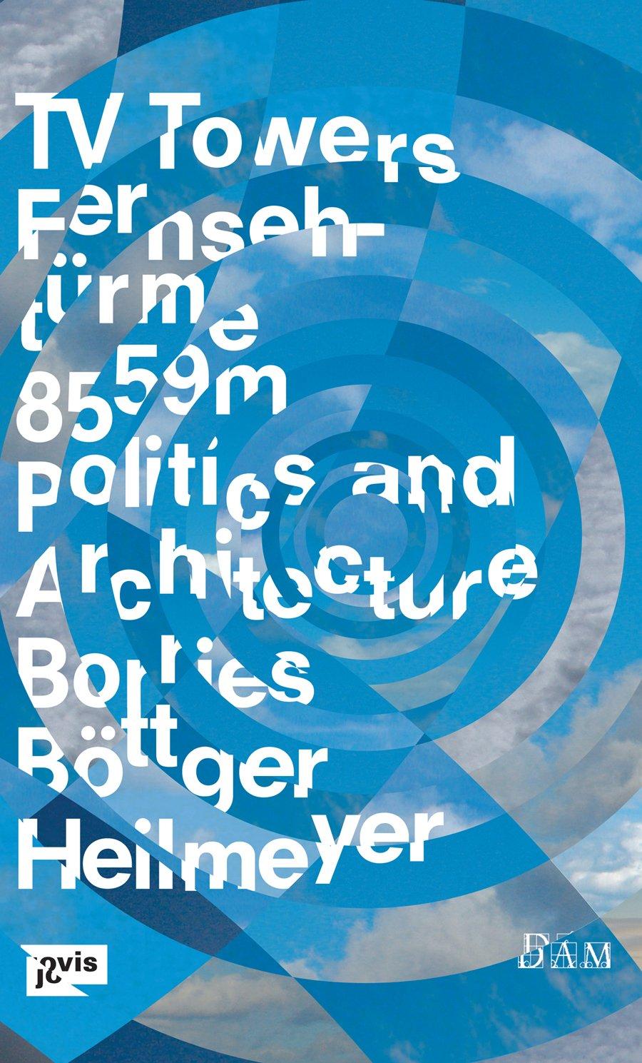 TV-Towers – Fernsehtürme: 8,559 Meters Politics and Architecture - 8.559 Meter Politik und Architektur
