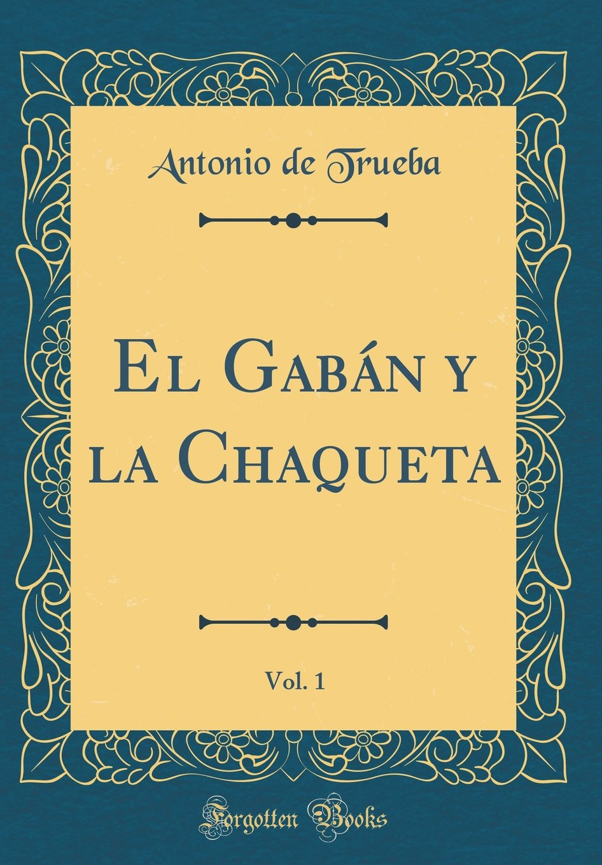 El Gabán y la Chaqueta, Vol. 1 (Classic Reprint) (Spanish ...