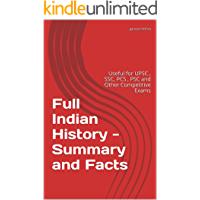 Full Indian History - Summary and Facts: Useful for UPSC, SSC, PCS, PSC and Other Competitive Exams