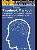 Facebook Marketing: Erfolgreiches Social Media & Online Marketing für Kundenakquise und mehr Umsatz