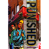 Punished: Policing the Lives of Black and Latino Boys (New Perspectives in Crime, Deviance, and Law Book 7)