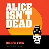 Alice Isn't Dead: A Novel
