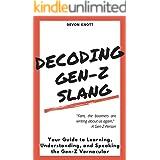 Decoding Gen-Z Slang: Your Guide to Learning, Understanding, and Speaking the Gen-Z Vernacular
