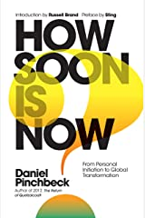 How Soon is Now: From Personal Initiation to Global Transformation Hardcover