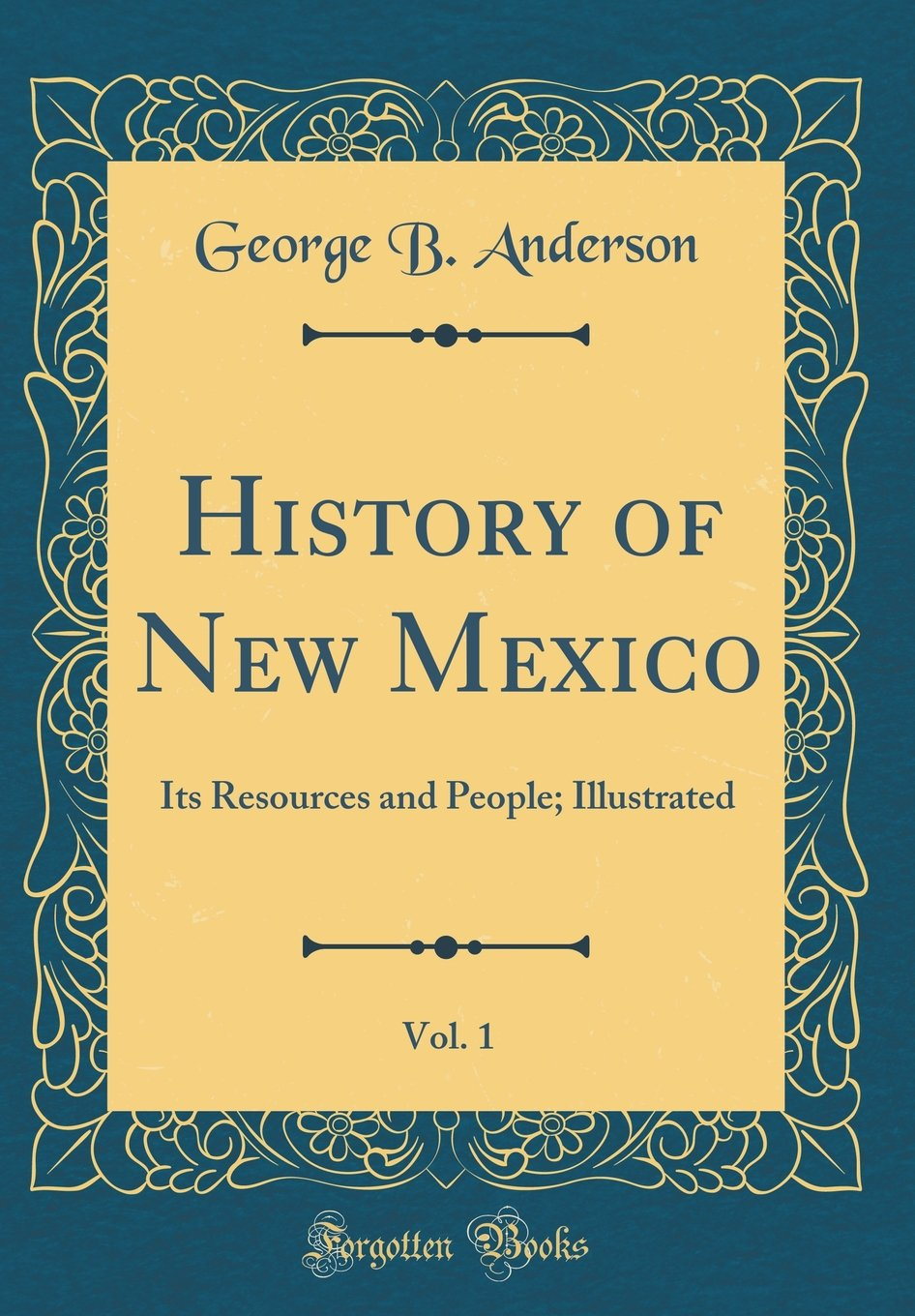 Download History of New Mexico, Vol. 1: Its Resources and People; Illustrated (Classic Reprint) pdf epub