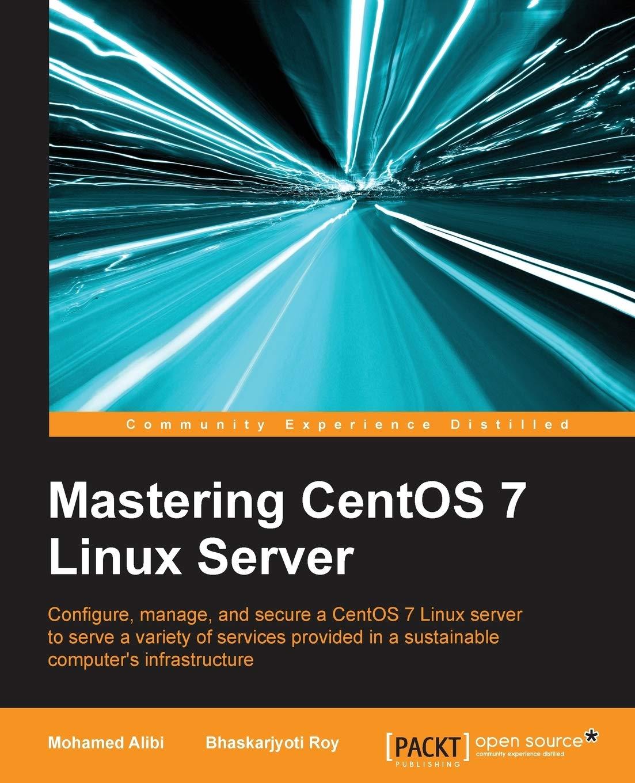Amazon Com Mastering Centos 7 Linux Server 9781785282393 Alibi Mohamed Roy Bhaskarjyoti Books
