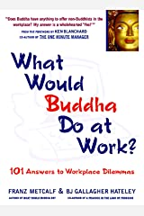 What Would Buddha Do at Work? 101 Answers to Workplace Dilemmas Hardcover