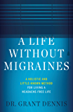 A Life Without Migraines: A Holistic and Little-Known Method For Living a Headache-Free Life