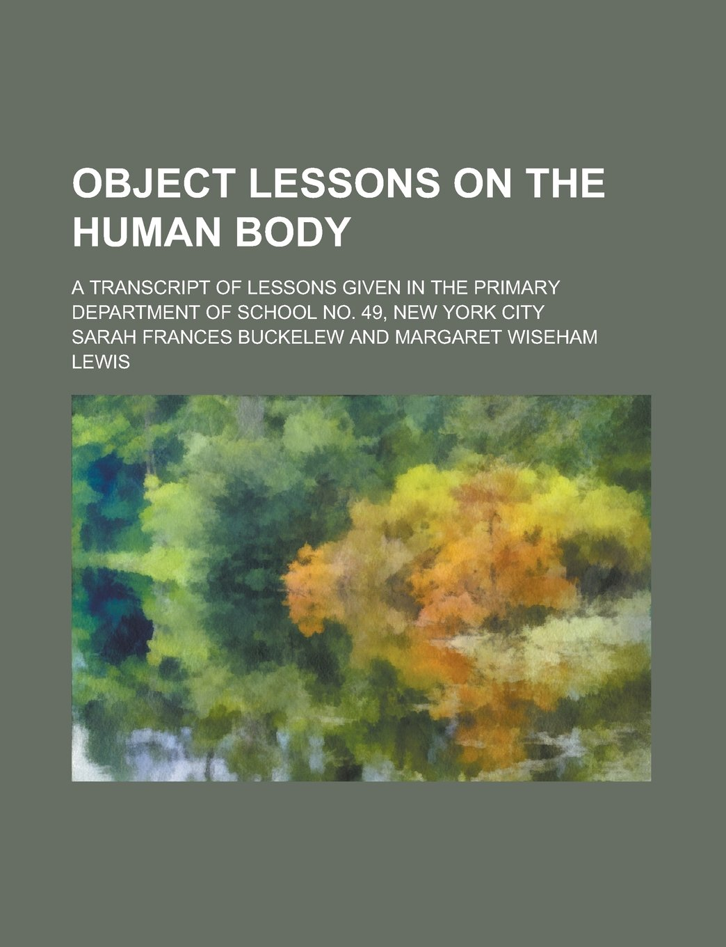 Read Online Object Lessons on the Human Body; A Transcript of Lessons Given in the Primary Department of School No. 49, New York City pdf epub