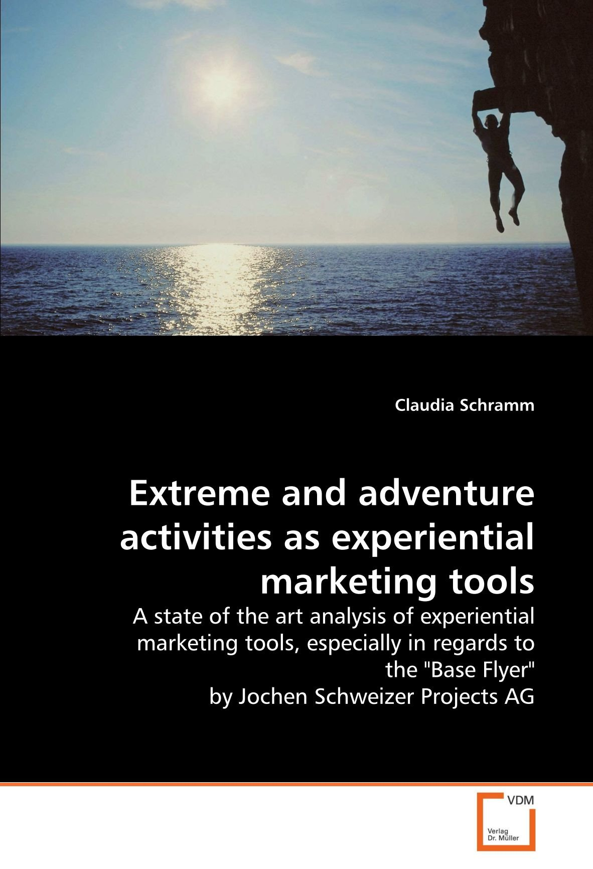 """Download Extreme and adventure activities as experiential marketing tools: A state of the art analysis of experiential marketing tools, especially in regards to the """"Base Flyer"""" by Jochen Schweizer Projects AG ebook"""