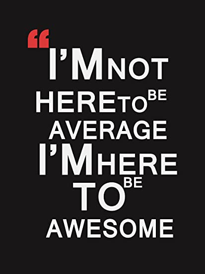 I Am Not Here To Be Average I Am Here To Be Awesome Laminated Quotes