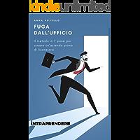 Fuga dall'ufficio: Il metodo in 7 passi per  creare un'azienda prima di licenziarsi (Intraprendere Edizioni Vol. 1)