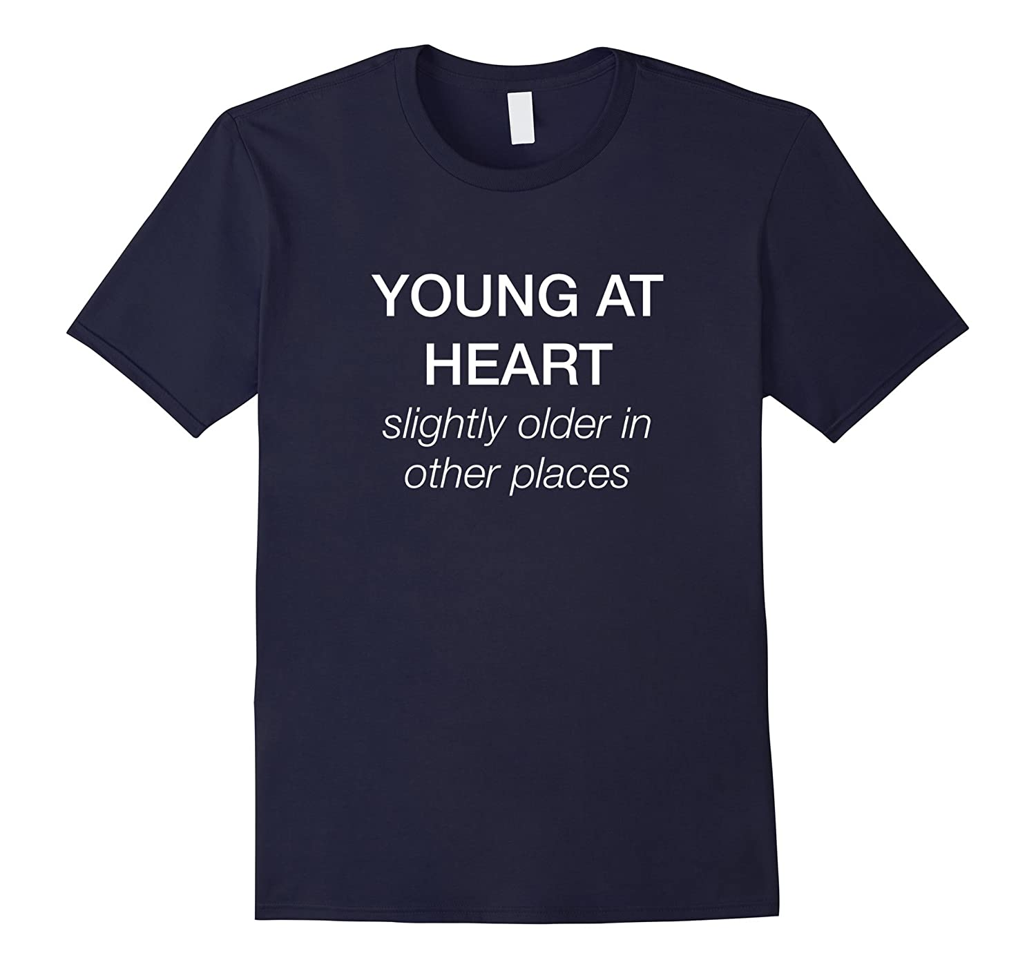 Young at Heart, Slightly Older in Other Places T-Shirt-TH