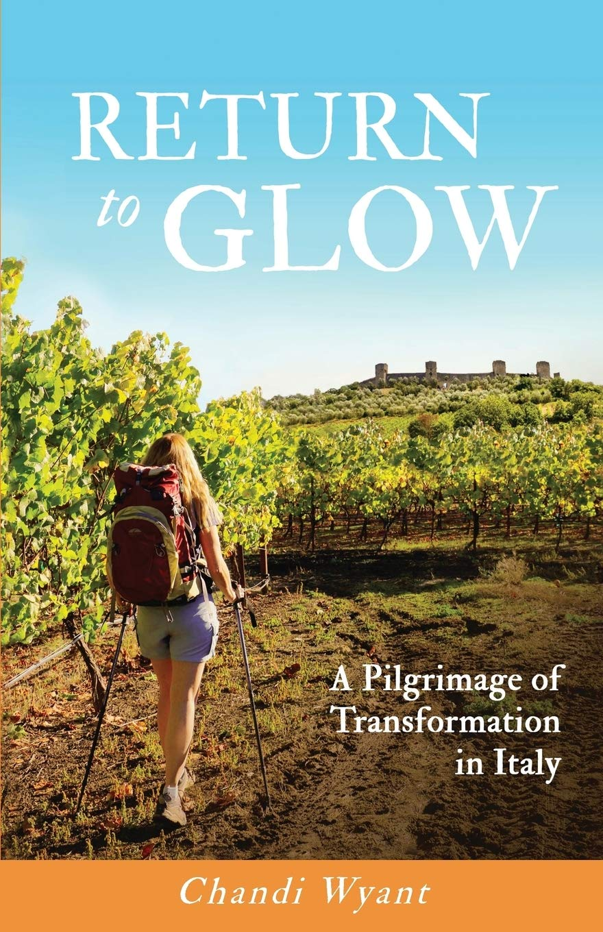 Return To Glow  A Pilgrimage Of Transformation In Italy
