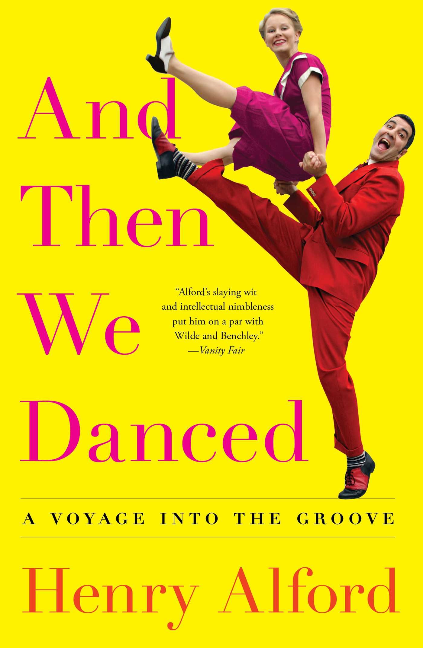 And Then We Danced: A Voyage into the Groove: Henry Alford: 9781501122255:  Amazon.com: Books