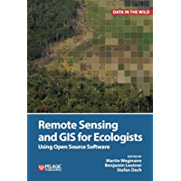 Remote Sensing and GIS for Ecologists: Using Open Source Software (Data in the Wild) (English Edition)