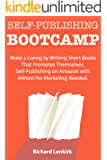 Self-Publishing Bootcamp: Make a Living by Writing Short Books That Promotes Themselves. Self-Publishing on Amazon with Almost No Marketing Needed.