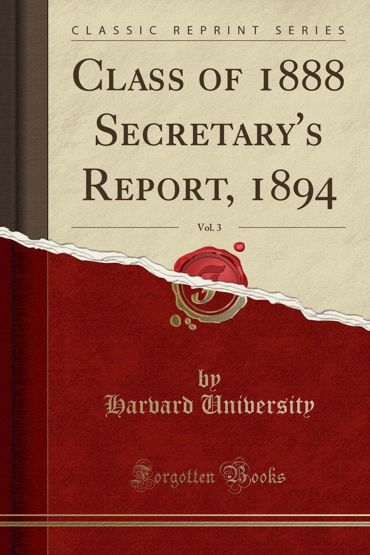 Download Class of 1888 Secretary's Report, 1894, Vol. 3 (Classic Reprint) pdf