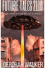 Future Tales 2110: Four Evocative Science Fiction Stories (Future Tales 2100 Book 4) Kindle Edition