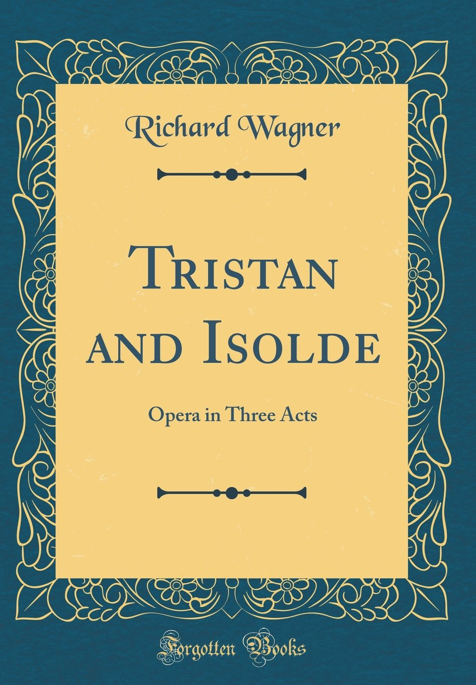 Tristan and Isolde: Opera in Three Acts (Classic Reprint) pdf
