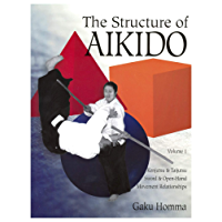 The Structure of Aikido: Volume 1: Kenjutsu and Taijutsu Sword and Open-Hand Movement Relationships (English Edition)