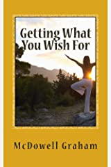 Getting What You Wish For: A Short and Sweet Guide to Manifesting the Sweet Life! Kindle Edition