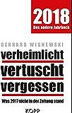 verheimlicht - vertuscht - vergessen 2018: Was 2017 nicht in der Zeitung stand (German Edition)