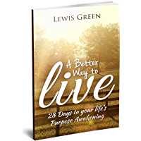 A Better Way to live:28 Days to your life's Purpose Awakening. (English Edition)