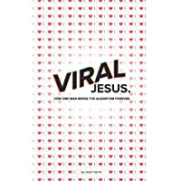 Viral Jesus: How one Man broke the algorithm forever