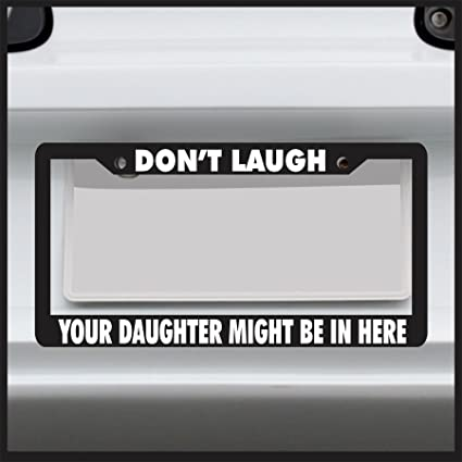 Don/'t Laugh Your Daughter Might Be In Here Sticker car truck window bumper