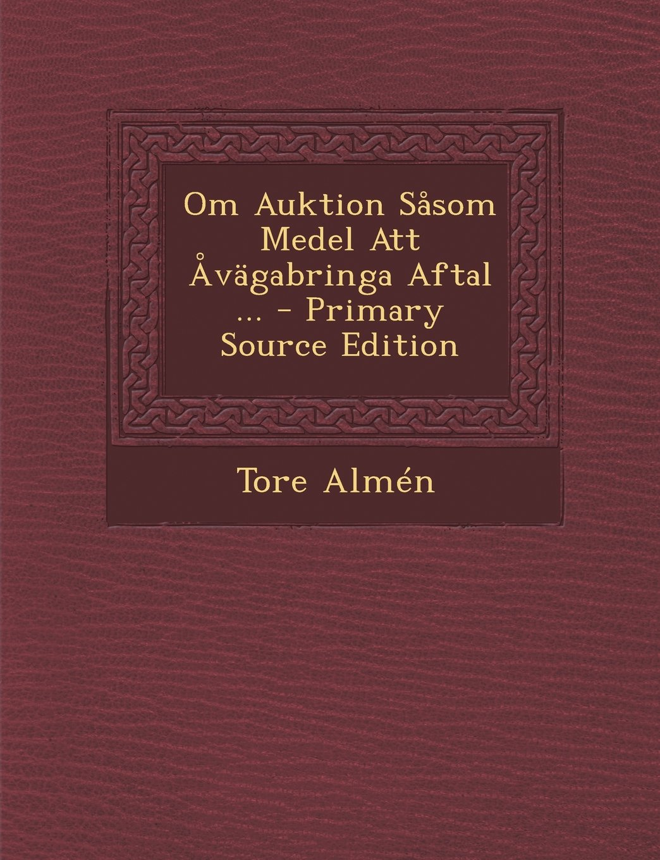 Read Online Om Auktion Sasom Medel Att Avagabringa Aftal ... (Swedish Edition) pdf epub