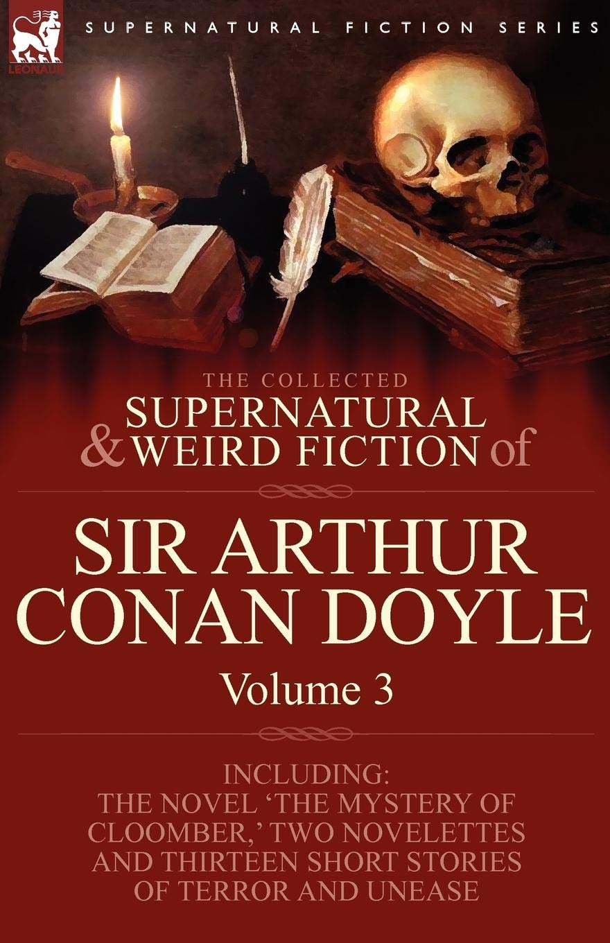 Download The Collected Supernatural and Weird Fiction of Sir Arthur Conan Doyle: 3-Including the Novel 'The Mystery of Cloomber, ' Two Novelettes and Thirteen ebook