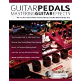 Guitar Pedals – Mastering Guitar Effects: Discover How To Use Pedals and Chain Effects To Get The Ultimate Guitar Tone (Guita