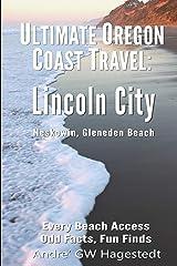 Ultimate Oregon Coast Travel: Lincoln City (Gleneden Beach, Neskowin): Every Beach Access, Odd Facts, Fun Finds Paperback