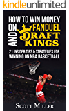 How to Win Money on FanDuel and DraftKings: 21 Tips and Strategies for Winning on NBA Basketball
