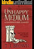 The Unhappy Medium: A Supernatural Comedy. Book 1