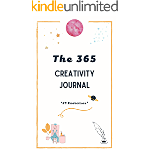 The 365 Creativity Journal: Discover Your Creative Force & Make Art Every Day (365 Journals Book 3)