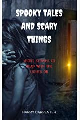 Spooky Tales and Scary Things: Short Stories to read with the lights On Kindle Edition