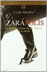Zarapolis: La Historia Secreta De Un Imperio De La Moda