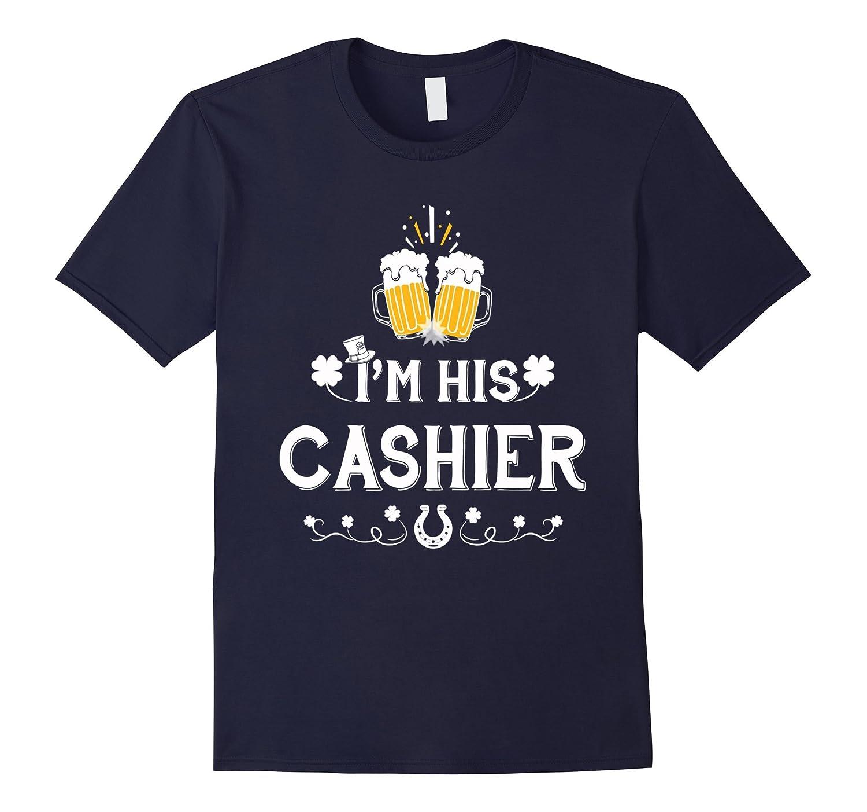Im His Cashier T Shirt St Patricks Day Gifts Shirt-TD