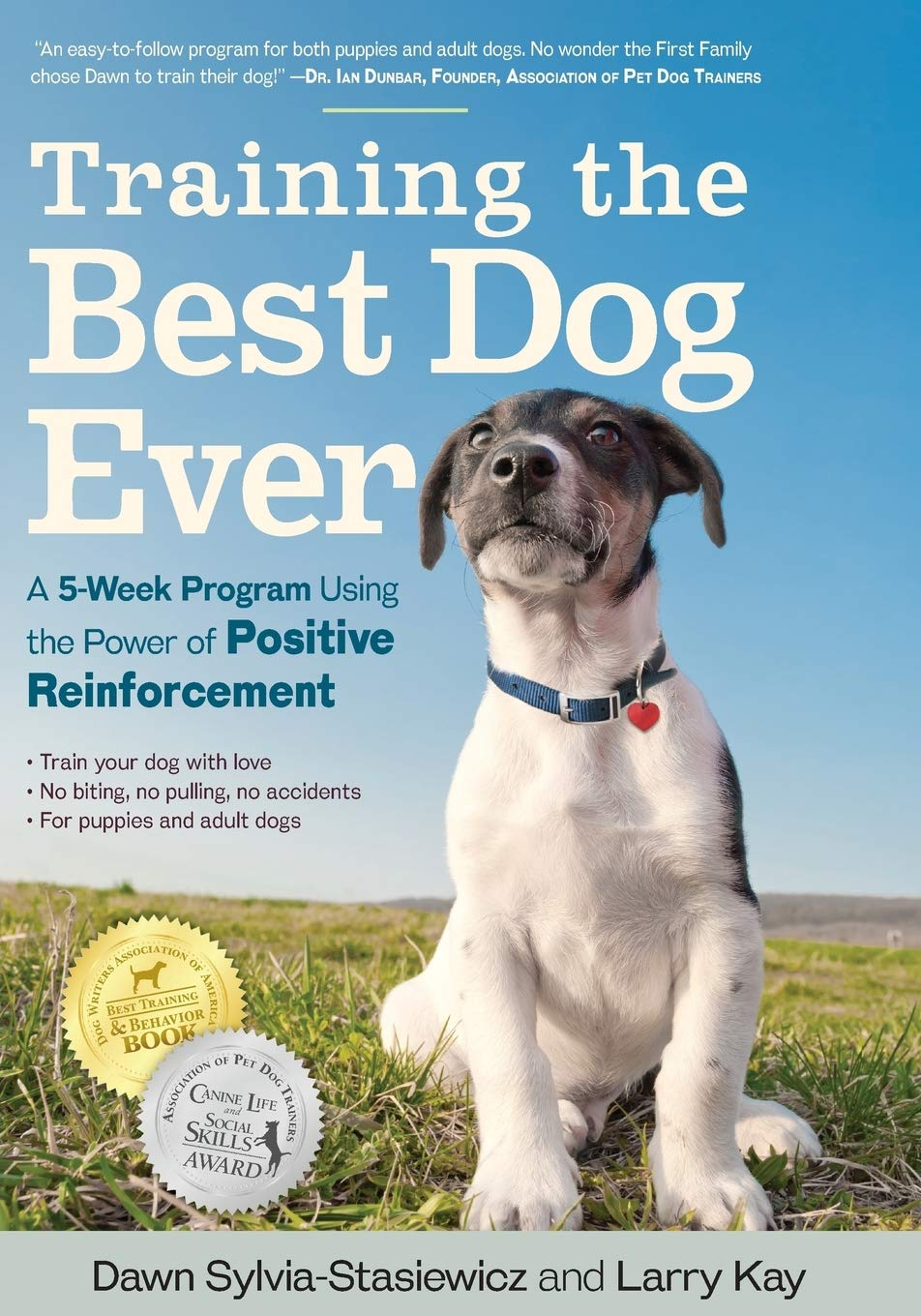 Training the Best Dog Ever: A 5-Week Program Using the Power of Positive Reinforcement by Workman Publishing Company