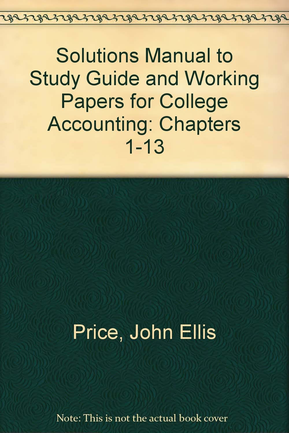 Solutions Manual to Study Guide and Working Papers for College Accounting:  Chapters 1-13: John Ellis; Brock, Horace R.; Haddock, M. David Price: ...