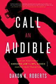 Call an Audible: Let My Pivot from Harvard Law to NFL Coach Inspire Your Transition