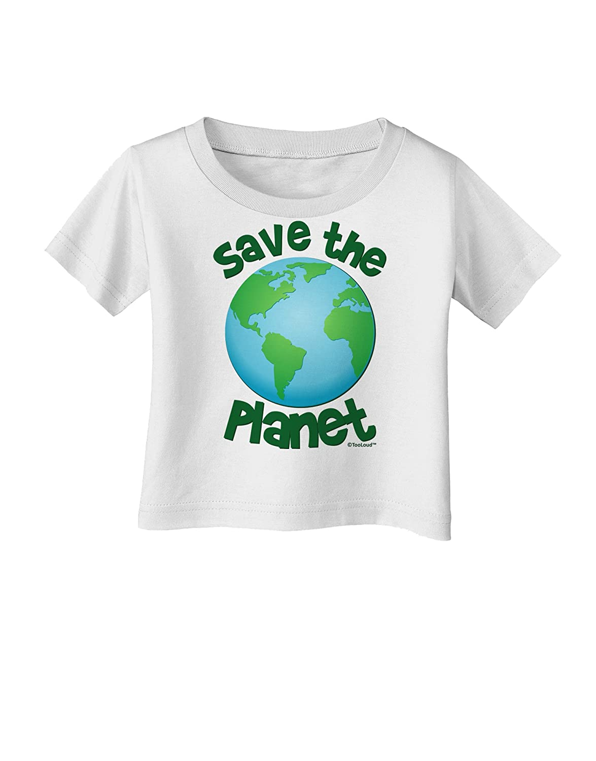 TooLoud Save The Planet Earth Infant T-Shirt